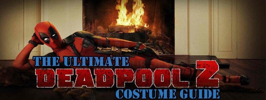 THE ULTIMATE DEADPOOL 2 COSTUME GUIDE