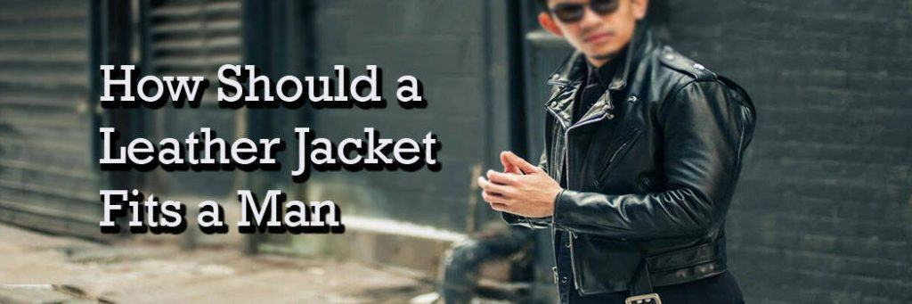 how should a leather jacket fita man