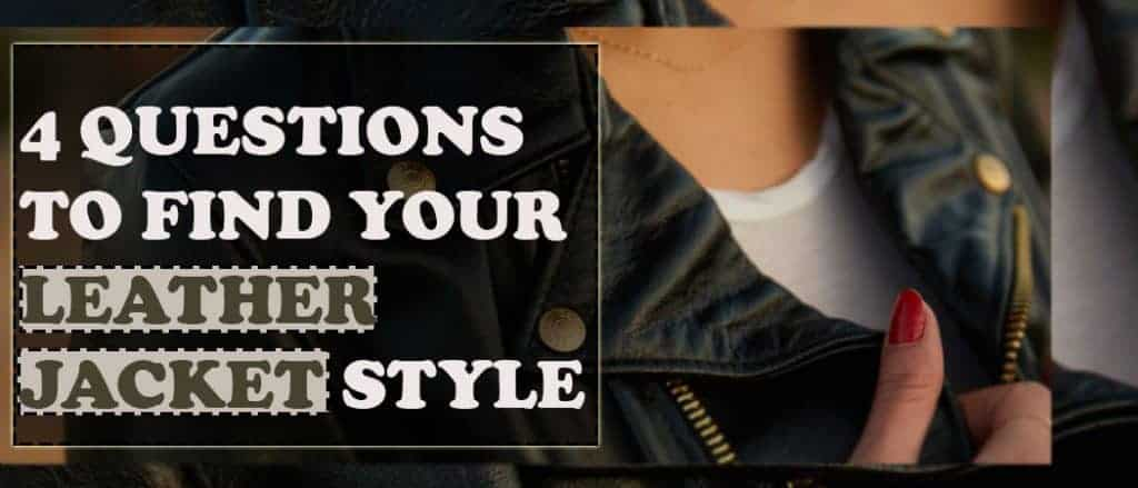 4 QUESTIONS TO FIND YOUR LEATHER JACKET STYLE